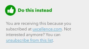 Footer text from an email where the unsubscribe link stands out clearly fro the text around it. Do this instead.