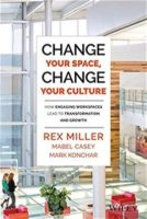 Change Your Space, Change Your Culture by Rex Miller,  Mabel Casey, & Mark Konchar