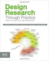 Design Research Through Practice by Ilpo Koskinen, John Zimmerman, Thomas Binder, Johan Redstrom, & Stephan Wensveen