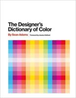 The Designer's Dictionary of Color by Sean Adams