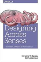 Designing Across Senses by Christine W. Park & John Alderman