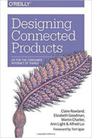 Designing Connected Products by Claire Rowland, Elizabeth Goodman, Martin Charlier, Ann Light, & Alfred Lui