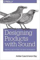 Designing Products with Sound by Amber Case & Aaron Day