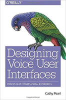 Designing Voice User Interfaces by Cathy Pearl