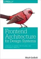 Frontend Architecture for Design Systems by Micah Godbolt