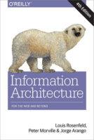 Information Architecture by Louis Rosenfeld, Peter Morville, & Jorge Arango