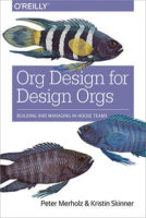 Org Design for Design Orgs by Peter Merholz & Kristin Skinner