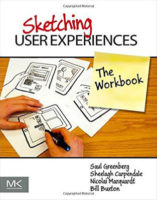 Sketching User Experiences: The Workbook by Saul Greenberg, Sheelagh Carpendale, Nicolai Marquardt, & Bill Buxton
