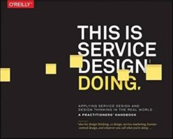 This Is Service Design Doing by Marc Stickdorn, Markus Edgar Hormess, Adam Lawrence, & Jakob Schneider