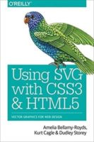 Using SVG with CSS3 and HTML5 by Amelia Bellamy-Royds, Kurt Cagle, & Dudley Storey