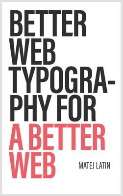Cover of Better Web Typography for a Better Web by Matej Latin