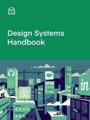 Cover of Design Systems Handbook by Marco Suarez, Jina Anne, Katie Sylor-Miller, Diana Mounter, & Roy Stanfield