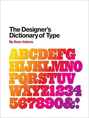 Cover of The Designer's Dictionary of Type by Sean Adams