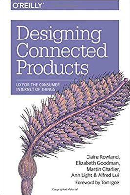 Cover of Designing Connected Products by Claire Rowland, Elizabeth Goodman, Martin Charlier, Ann Light, & Alfred Lui