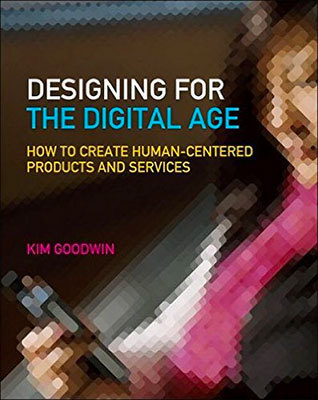 Cover of Designing for the Digital Age by Kim Goodwin
