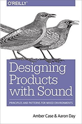 Cover of Designing Products with Sound by Amber Case & Aaron Day