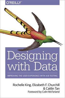 Cover of Designing with Data by Rochelle King, Elizabeth Churchill, & Caitlin Tan