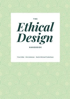Cover of The Ethical Design Handbook by Trine Falbe, Martin Michael Frederiksen & Kim Andersen