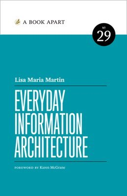 Cover of Everyday Information Architecture by Lisa Maria Martin