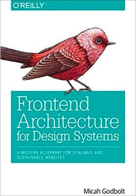 Cover of Frontend Architecture for Design Systems by Micah Godbolt
