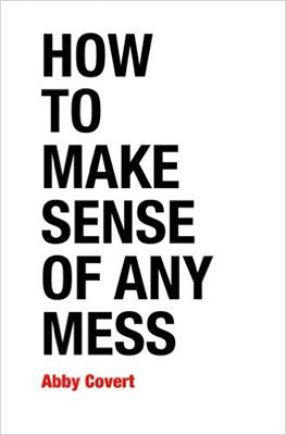 Cover of How to Make Sense of Any Mess by Abby Covert