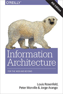 Cover of Information Architecture by Louis Rosenfeld, Peter Morville, & Jorge Arango