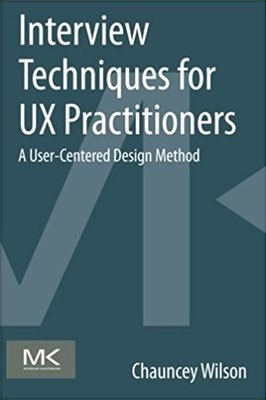 Cover of Interview Techniques for UX Practitioners by Chauncey Wilson