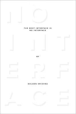 Cover of The Best Interface Is No Interface by Golden Krishna