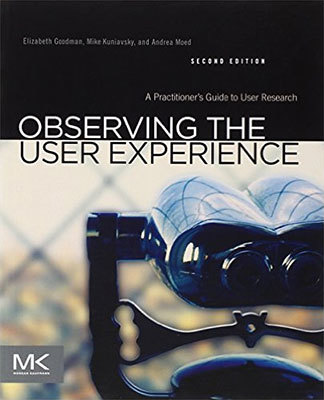 Cover of Observing the User Experience by Elizabeth Goodman, Mike Kuniavsky, & Andrea Moed