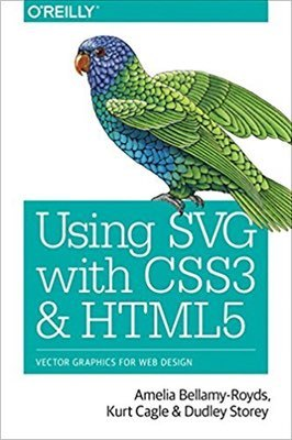 Cover of Using SVG with CSS3 and HTML5 by Amelia Bellamy-Royds, Kurt Cagle, & Dudley Storey