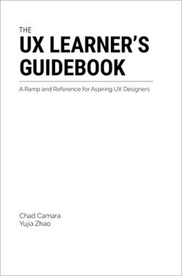 Cover of The UX Learner's Guidebook by Chad Camara & Yujia Zhao