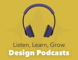 Design Podcasts: Fill your ears with insights from great designers and developers.
